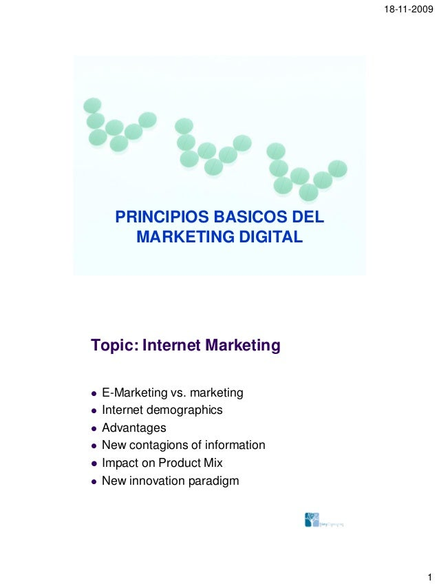 18-11-2009 1 PRINCIPIOS BASICOS DEL MARKETING DIGITAL Topic: Internet Marketing  E-Marketing vs. marketing  Internet dem...