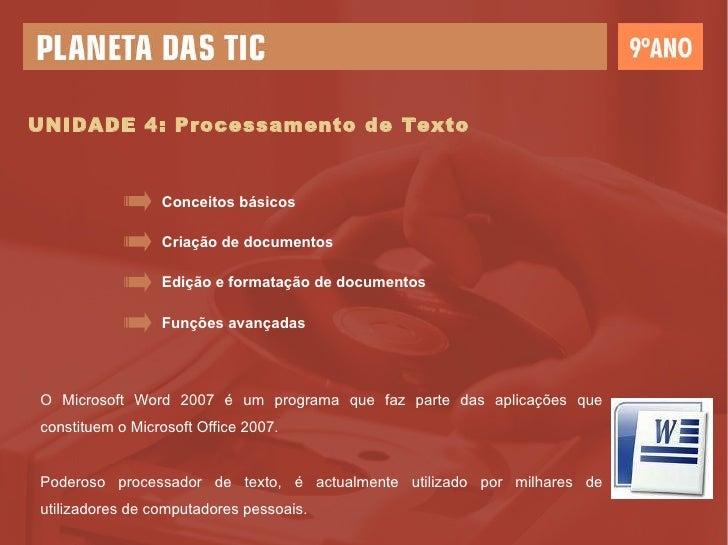 UNIDADE 4: Processamento de Texto Criação de documentos Edição e formatação de documentos Funções avançadas Conceitos bási...
