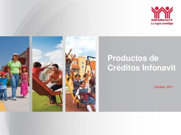 Productos deCréditos Infonavit            Octubre 2011