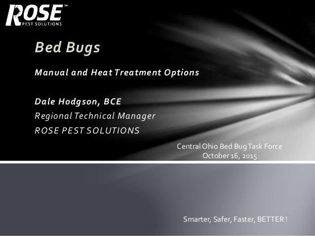 Bed Bugs Manual and Heat Treatment Options Dale Hodgson, BCE Regional Technical Manager ROSE PEST SOLUTIONS Smarter, Safer...