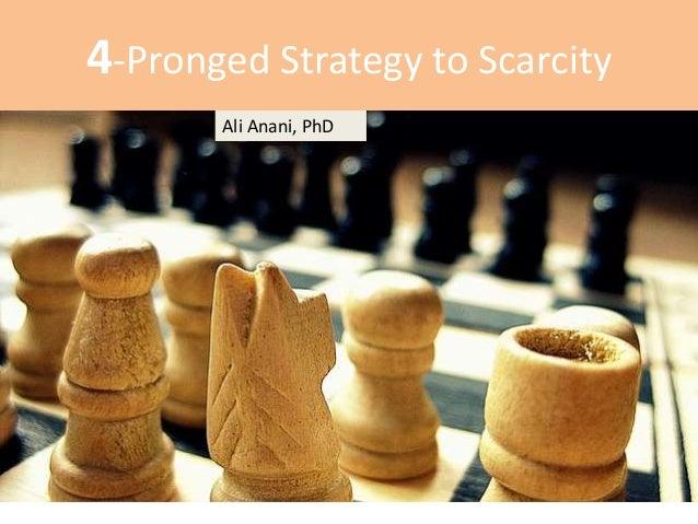 4-Pronged Strategy to Scarcity Ali Anani, PhD Ali Anani, PhD