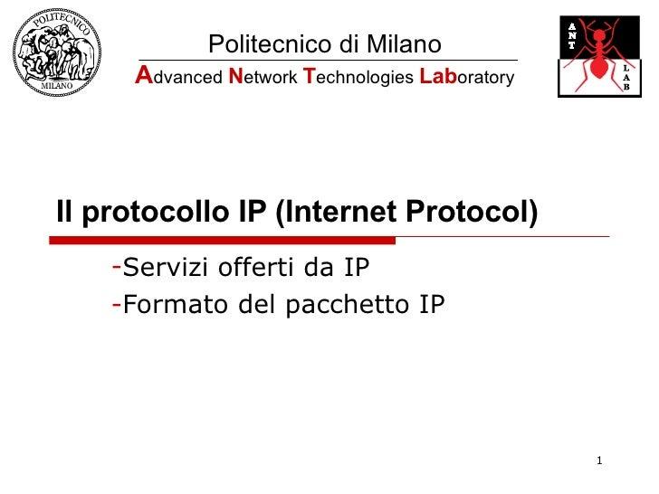 Il protocollo IP (Internet Protocol) <ul><li>Servizi offerti da IP </li></ul><ul><li>Formato del pacchetto IP </li></ul>