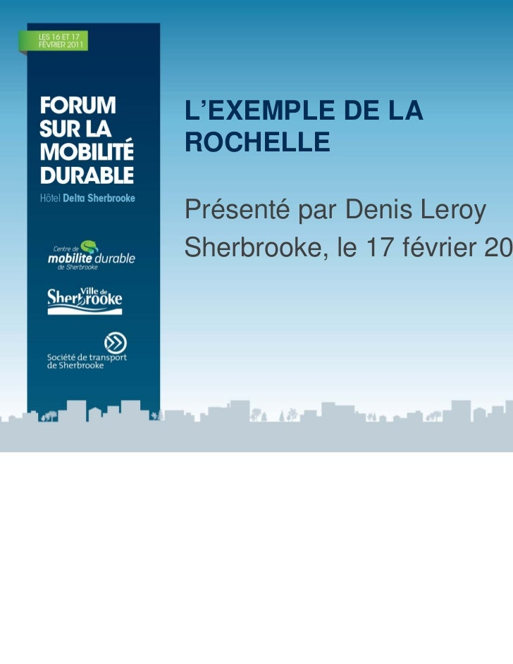 L'EXEMPLE DE LAROCHELLEPrésenté par Denis LeroySherbrooke, le 17 février 2011
