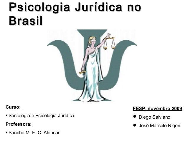 Psicologia Jurídica no BrasilCurso:                               FESP, novembro 2009• Sociologia e Psicologia Jurídica   ...