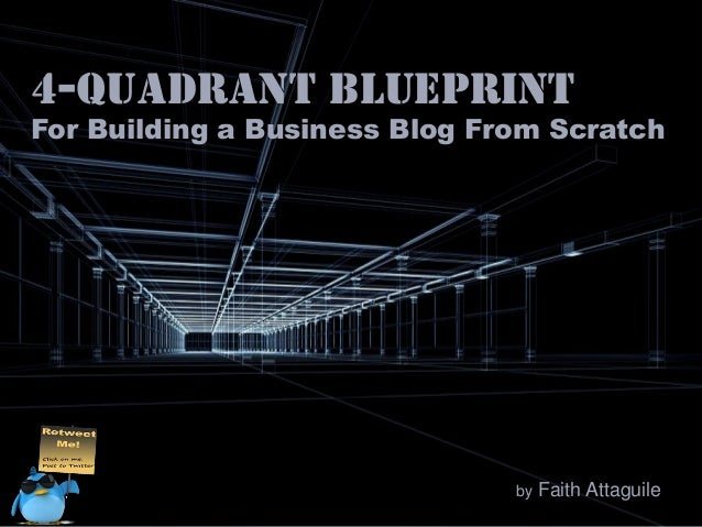 4-quadrant BLUEPRINT  For Building a Business Blog From Scratch  by  Faith Attaguile