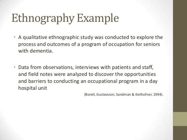 ethnographic observation examples Ethnographic observation examples  ethnographic research ethnography is a type of social science research that investigates the practices and life of a community, by becoming one of its members it is based on learning about a context and the people living in it, by understanding their values, needs and vocabulary.