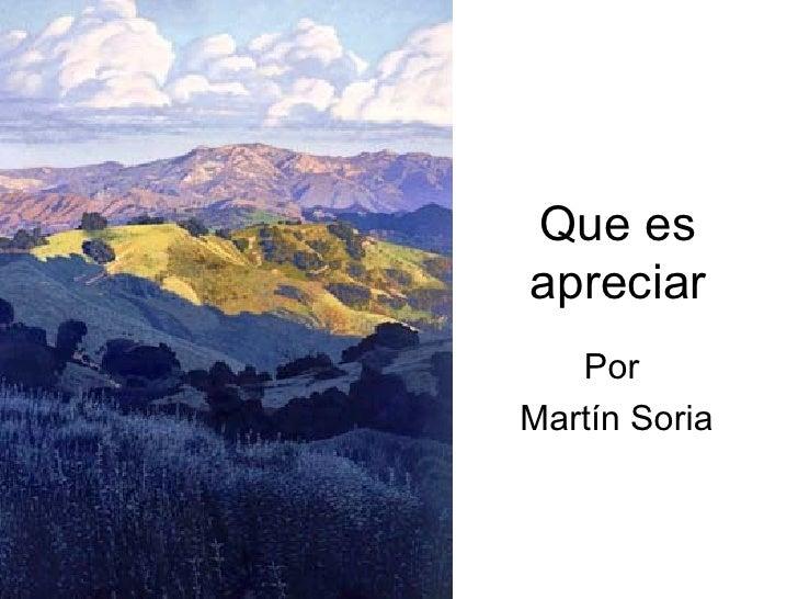 Que es apreciar    Por Martín Soria