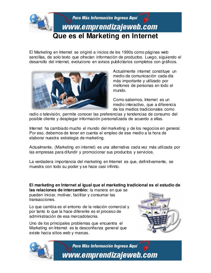 Que es el Marketing en InternetEl Marketing en Internet se originó a inicios de los 1990s como páginas websencillas, de so...
