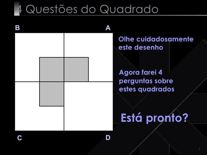 4 Questões do Quadrado B A D C Olhe cuidadosamente este desenho  Agora farei 4 perguntas sobre estes quadrados Está pronto?