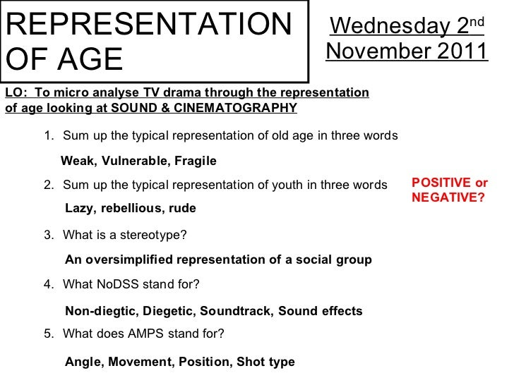 REPRESENTATION  OF AGE Wednesday 2 nd  November 2011 LO:  To micro analyse TV drama through the representation of age look...