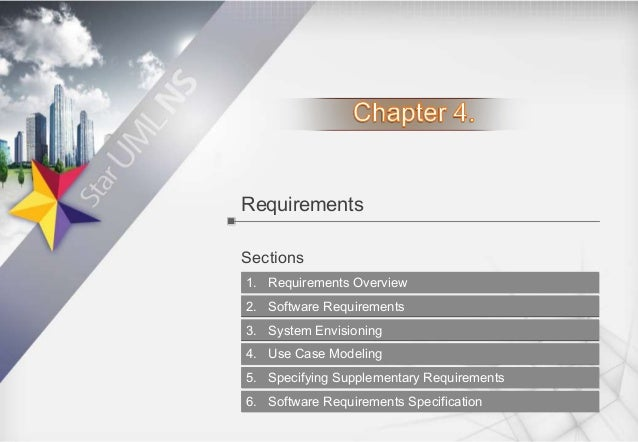 Requirements Sections 1. Requirements Overview 2. Software Requirements 3. System Envisioning 4. Use Case Modeling 5. Spec...