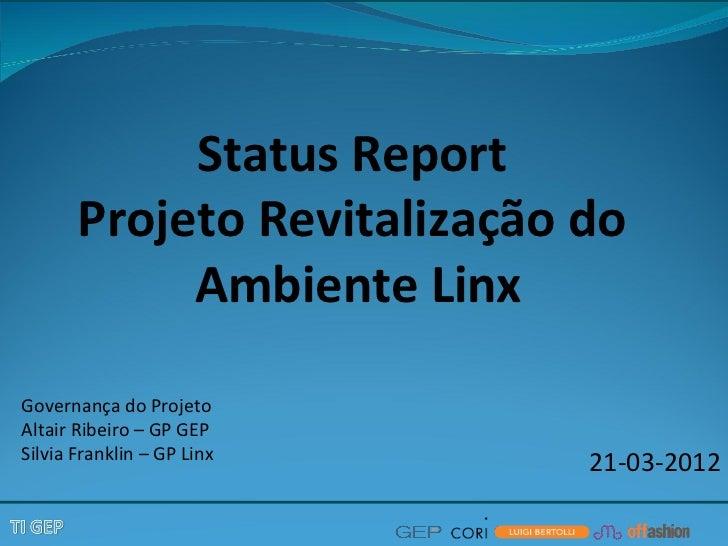 Status Report       Projeto Revitalização do            Ambiente LinxGovernança do ProjetoAltair Ribeiro – GP GEPSilvia Fr...