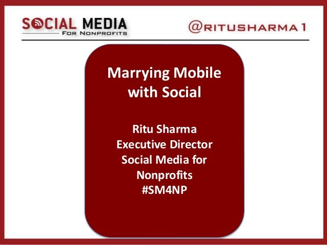 Marrying Mobile with Social Ritu Sharma Executive Director Social Media for Nonprofits #SM4NP