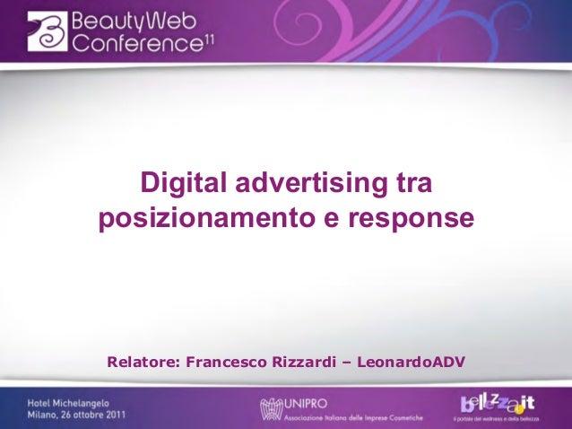Digital advertising traposizionamento e responseRelatore: Francesco Rizzardi – LeonardoADV