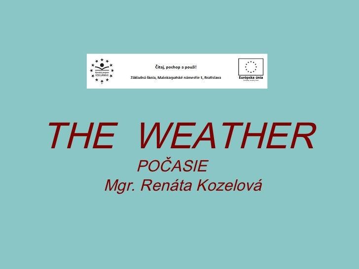 THE  WEATHER  POČASIE  Mgr. Renáta Kozelová
