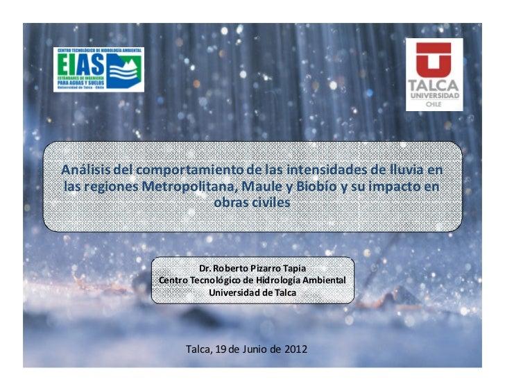 Análisis del comportamiento de las intensidades de lluvia enlas regiones Metropolitana, Maule y Biobío y su impacto en    ...