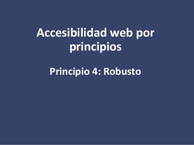 Accesibilidad web por principios Principio 4: Robusto