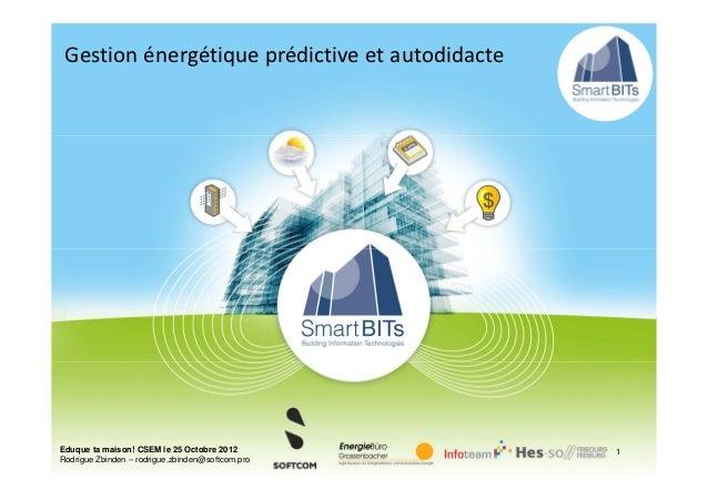 Gestion énergétique prédictive et autodidacteEduque ta maison! CSEM le 25 Octobre 2012         1Rodrigue Zbinden – rodrigu...