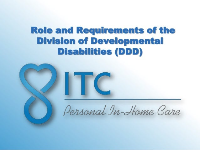 Role and Requirements of the Division of Developmental     Disabilities (DDD)