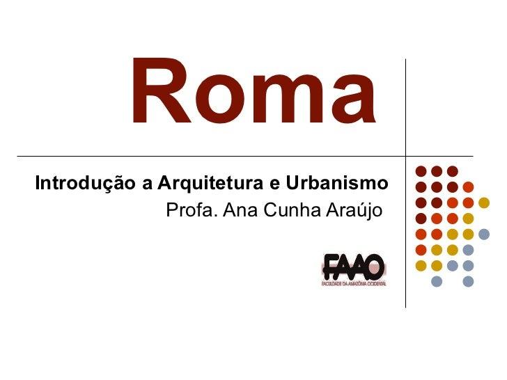 Roma   Introdução a Arquitetura e Urbanismo Profa. Ana Cunha Araújo