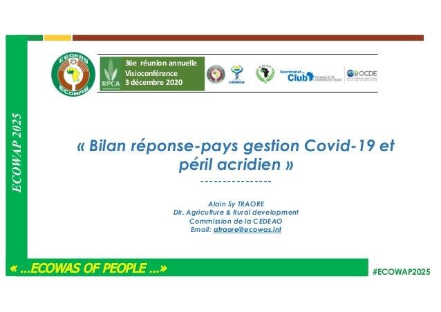 #ECOWAP2025 « Bilan réponse-pays gestion Covid-19 et péril acridien » ---------------- Alain Sy TRAORE Dir. Agriculture & ...