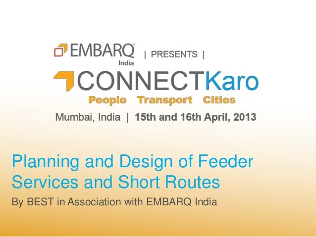 Planning and Design of FeederServices and Short RoutesBy BEST in Association with EMBARQ India
