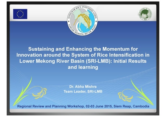 SRI in Lower Mekong River Basin Countries: Initial Results and Learning from SRI-LMB- Dr. Abha Mishra