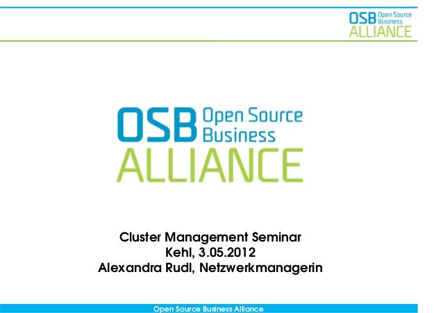 Open Source Business Alliance Cluster Management Seminar Kehl, 3.05.2012 Alexandra Rudl, Netzwerkmanagerin