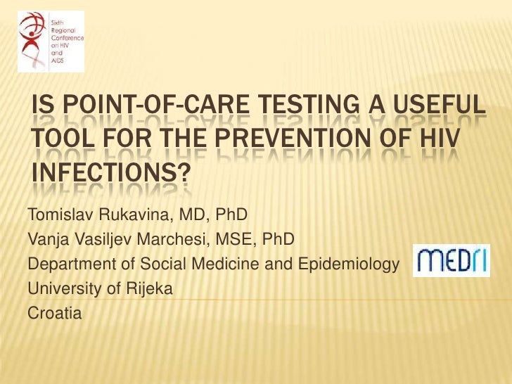 IS POINT-OF-CARE TESTING A USEFULTOOL FOR THE PREVENTION OF HIVINFECTIONS?Tomislav Rukavina, MD, PhDVanja Vasiljev Marches...