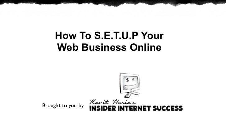 How To S.E.T.U.P Your     Web Business OnlineBrought to you by
