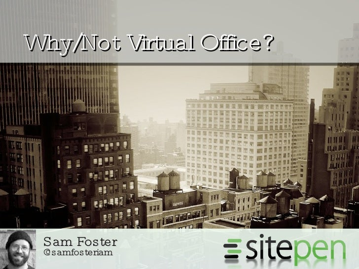 Why/Not Virtual Office? Sam Foster  @samfosteriam