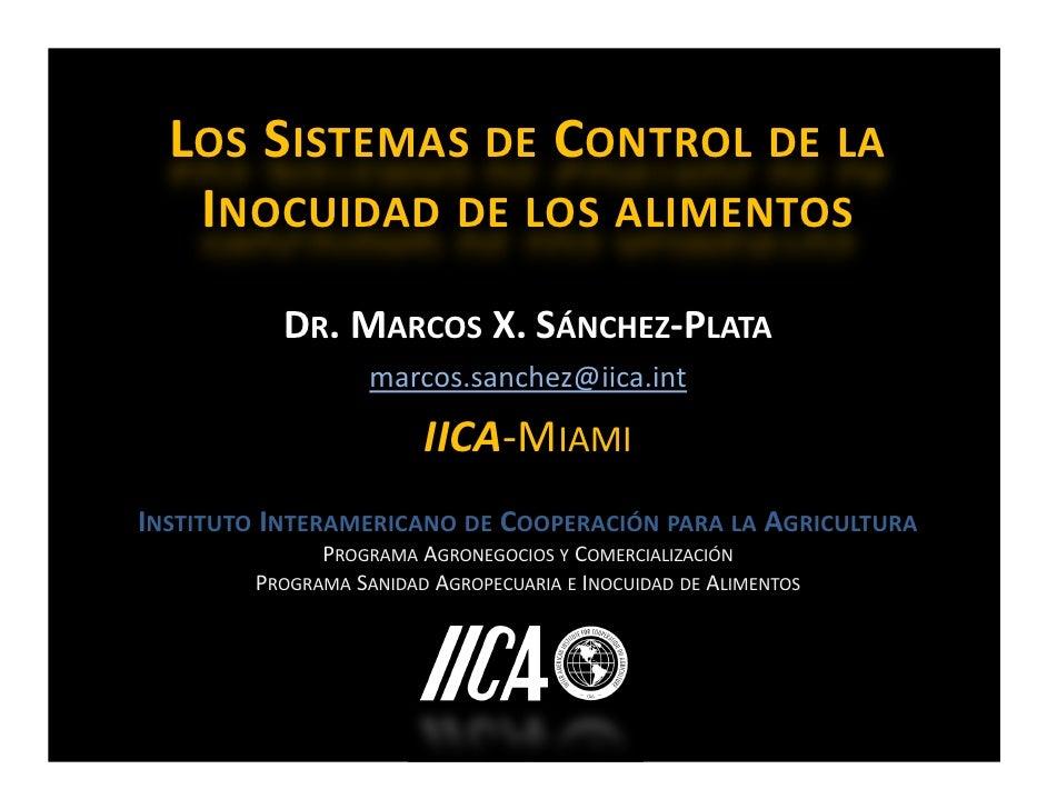 LOS SISTEMAS DE CONTROL DE LA   INOCUIDAD DE LOS ALIMENTOS           DR. MARCOS X. SÁNCHEZ-PLATA                   marcos....