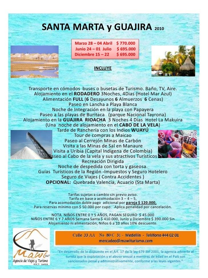 SANTA MARTA y GUAJIRA 2010<br />INCLUYE<br />Transporte en cómodos  buses o busetas de Turismo. Baño, TV, Aire.<br />Aloja...