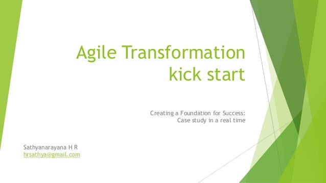 Agile Transformation kick start Creating a Foundation for Success: Case study in a real time Sathyanarayana H R hrsathya@g...