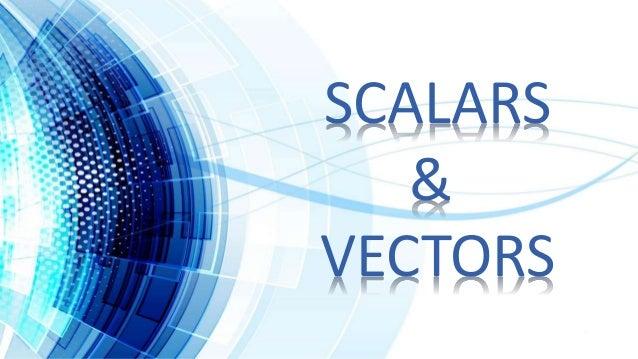 SCALARS & VECTORS