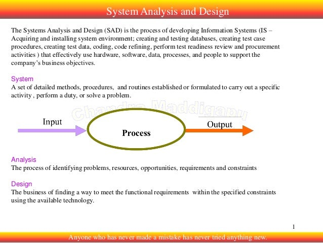 System Analysis and Design The Systems Analysis and Design (SAD) is the process of developing Information Systems (IS – Ac...