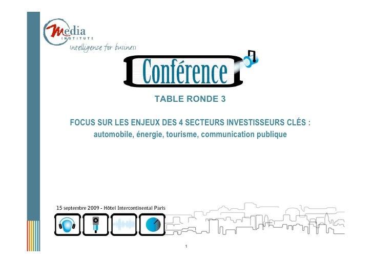 TABLE RONDE 3  FOCUS SUR LES ENJEUX DES 4 SECTEURS INVESTISSEURS CLÉS :      automobile, énergie, tourisme, communication ...