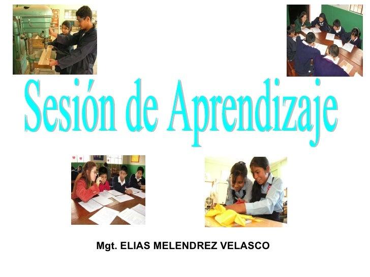 Sesión de Aprendizaje Mgt. ELIAS MELENDREZ VELASCO
