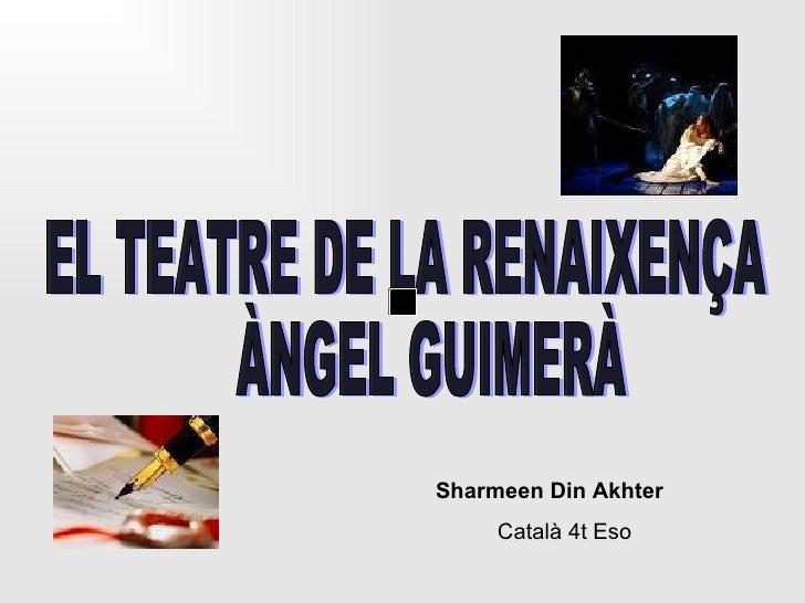 EL TEATRE DE LA RENAIXENÇA  ÀNGEL GUIMERÀ Sharmeen Din Akhter Català 4t Eso