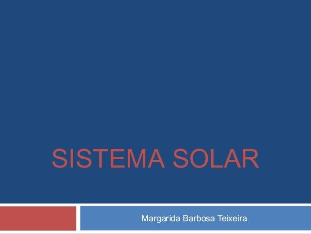 SISTEMA SOLAR Margarida Barbosa Teixeira