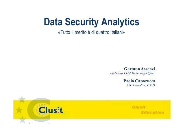 Data Security Analytics«Tutto il merito è di quattro italiani»Gaetano AscenziAlfaGroup Chief Technology OfficerPaolo Capoz...
