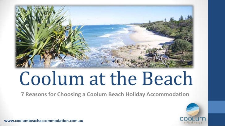 Coolum at the Beach       7 Reasons for Choosing a Coolum Beach Holiday Accommodationwww.coolumbeachaccommodation.com.au