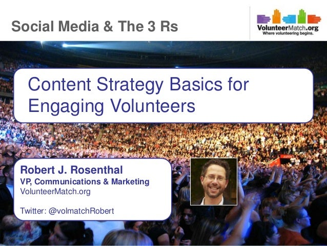 Social Media & The 3 Rs           Content Strategy Basics for           Engaging Volunteers      Robert J. Rosenthal      ...