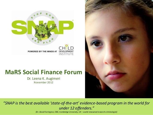 "MaRS Social Finance Forum             Dr. Leena K. Augimeri                  November 2012""SNAP is the best available 'sta..."