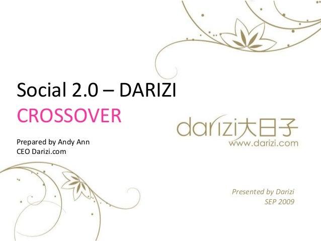 Presented by Darizi SEP 2009 Social 2.0 – DARIZI CROSSOVER Prepared by Andy Ann CEO Darizi.com