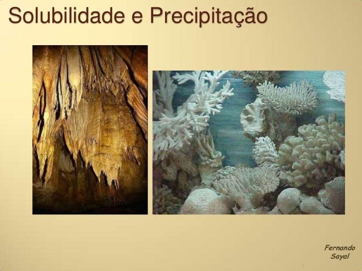 Solubilidade e Precipitação<br />1<br />Fernando Sayal<br />