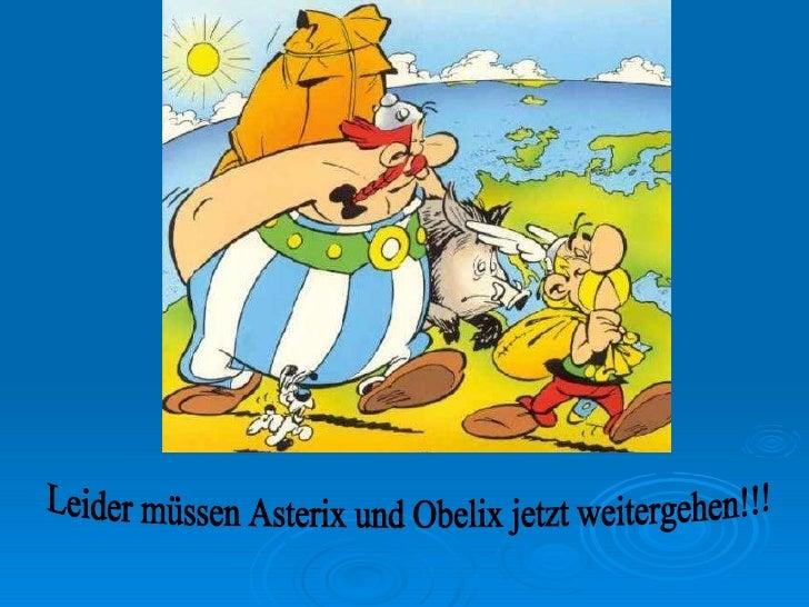 Leider müssen Asterix und Obelix jetzt weitergehen!!!