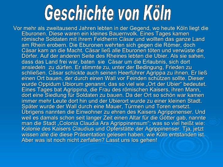 <ul><li>Vor mehr als zweitausend Jahren lebten in der Gegend, wo heute Köln liegt die Eburonen. Diese waren ein kleines Ba...