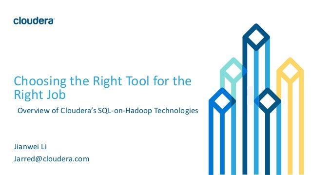 1©	Cloudera,	Inc.	All	rights	reserved. Choosing	the	Right	Tool	for	the	 Right	Job Overview	of	Cloudera's	SQL-on-Hadoop	Tec...