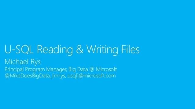Michael Rys Principal Program Manager, Big Data @ Microsoft @MikeDoesBigData, {mrys, usql}@microsoft.com U-SQL Reading & W...